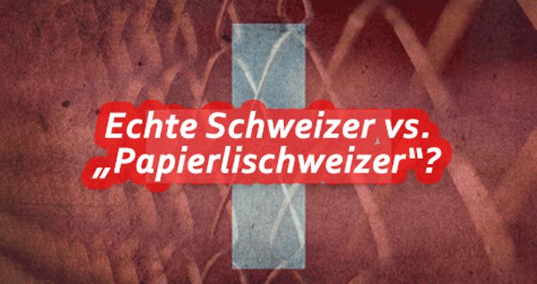 """Echte Schweizer vs. """"Papierlischweizer""""?"""